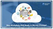 HOW BLOCKCHAIN CAN HELP BANKS IN THE KYC PROCESS