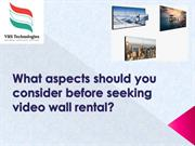 What aspects should you consider before seeking video wall rental