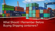 What Should I Remember Before Buying Shipping containers?