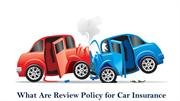 What Are Review Policy for Car Insurance