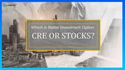 Which is Better Investment Option CRE or Stocks
