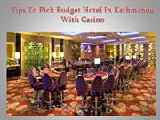 Tips To Pick Budget Hotel In Kathmandu With Casino