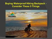 Buying Waterproof Hiking Backpack - Consider These 5 Things