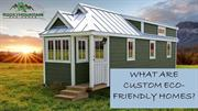 WHAT ARE CUSTOM ECO-FRIENDLY HOMES