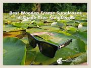 Best Wooden Frame Sunglasses at Shade Tree Sunglasses