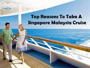 Top Reasons To Take A Singapore Malaysia Cruise