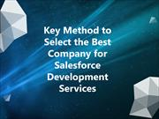 Key Method to Select the Best Company for Salesforce Development Servi