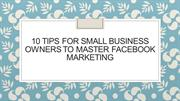10 Tips For Small Business Owners To Master Facebook Marketing