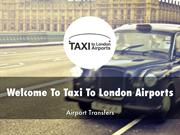 Detail Presentation About Taxi To London Airports