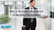 Why a Business Must Invest in Security Equipment?