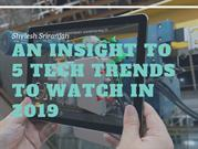 An Insight to 5 Tech Trends to Watch in 2019