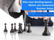 Who Uses Working Spaces - Melvin Lim Centennial Business Suites