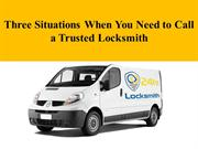 Three Situations When You Need to Call a Trusted Locksmith