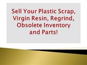 Sell Your Plastic Scrap, Virgin Resin, Regrind, Obsolete Inventory and