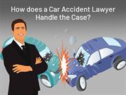 How Does A Car Accident Lawyer Handle The Case?