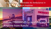 Get Emergency Air Ambulance in Ranchi Anytime by Lifeline at Low Fare