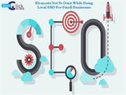 Elements Not To Omit While Doing Local SEO For Small Businesses