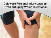 Delaware Personal Injury Lawyer- Often put up by Which Questions?