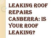 Consult a Leaking Roof Repairs Canberra Professional Team