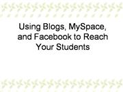 Using Blogs MySpace and Facebook