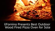 ilFornino presents Best Outdoor Pizza Ovens for Sale