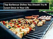 Top Barbecue Dishes You Should Try at Least Once in Your Life