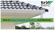 How to Clean Outside of Gutters and Maintain