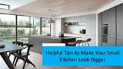 Helpful Tips to Make Your Small Kitchen Look Bigger