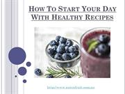 How To Start Your Day With Healthy Recipes