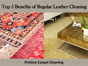 Top 5 Benefits of Regular Leather Cleaning