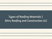 Types of Roofing Materials | Altru Roofing and Construction LLC