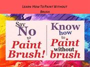 Say No To Paint Brush Know How To Paint without Brush