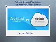 What is Deferent Traditional Servers vs. Cloud Servers?