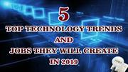 5 top technology trends and jobs they will create in 2019