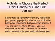 A Guide to Choose the Perfect Paint Contractor Brian Erik Jamison