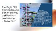 The Right BIM Training Course can make you a skilled BIM professional