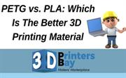 PETG vs. PLA: Which Is The Better 3D Printing Material