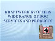 Kraftwerk K9, Offers Dog Services