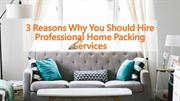 3 Reasons Why You Should Hire Professional Home Packing Services