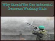 Why Should You Use Industrial Pressure Washing Ohio