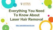 Everything You Need To Know About Laser Hair Removal - AstralSkinWorld