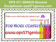 OPS 571 GENIUS Become Exceptional--ops571genius.com