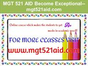 MGT 521 AID Become Exceptional--mgt521aid.com