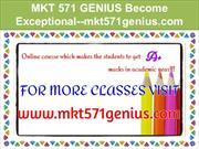 MKT 571 GENIUS Become Exceptional--mkt571genius.com