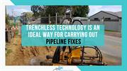 Trenchless Technology: An Excellent Way to Carry Out Pipeline Fixes.