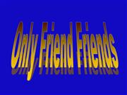 Only Friend Friends!!! KA