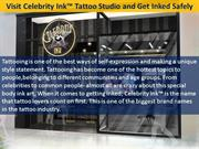 Visit Celebrity Ink™ Tattoo Studio and Get Inked Safely