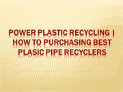 Power Plastic Recycling How to Purchasing Best Plasic Pipe Recyclers