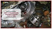 How to Recognize the Damaged Transfer Case in Volvo