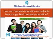 How can overseas education consultants help you get